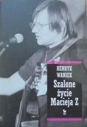 Henryk Waniek • Szalone życie Macieja Z