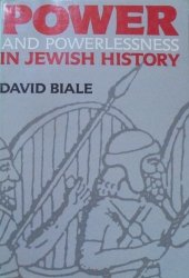 David Biale • Power and Powerlessness in Jewish History