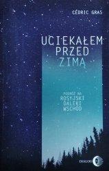 Cedric Gras • Uciekałem przed zimą. Podróż na rosyjski Daleki Wschód