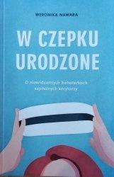 Weronika Nawara • W czepku urodzone. O niewidzialnych bohaterkach szpitalnych korytarzy