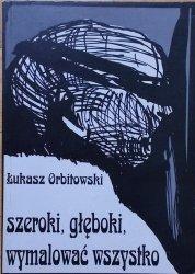Łukasz Orbitowski • Szeroki, głęboki, wymalować wszystko