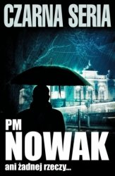 PM Nowak • ani żadnej rzeczy...
