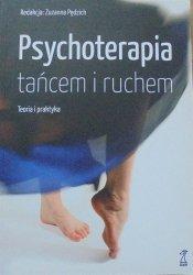 red. Zuzanna Pędzich • Psychoterapia tańcem i ruchem. Teoria i praktyka
