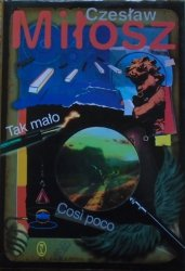 Czesław Miłosz • Tak mało / Cosi poco [wydanie dwujęzyczne]