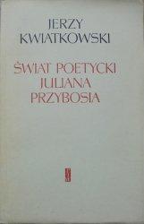 Jerzy Kwiatkowski • Świat poetycki Juliana Przybosia [Przyboś]