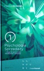 Mateusz Grzesiak • Psychologia sprzedaży. Droga do sprawczości, niezależności i pieniędzy