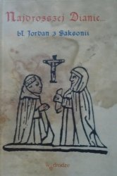 bł. Jordan z Saksonii • Najdroższej Dianie. Listy do błogosławionej Diany Andalo Apoftegmaty