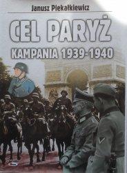 Janusz Piekałkiewicz • Cel Paryż. Kampania 1939-1940