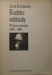 Jacek Kaczmarski • Rozbite oddziały. Wiersze i piosenki 1985-1988