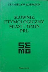Stanisław Rospond • Słownik etymologiczny miast i gmin PRL