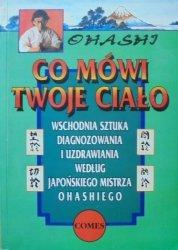 Ohashi • Co mówi twoje ciało. Wschodnia sztuka diagnozowania i uzdrawiania według japońskiego mistrza Ohashiego