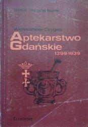 Aleksander Drygas • Aptekarstwo gdańskie 1399-1939