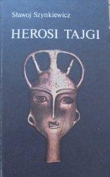 Sławoj Szynkiewicz • Herosi Tajgi. Mity, legendy, obyczaje Jakutów