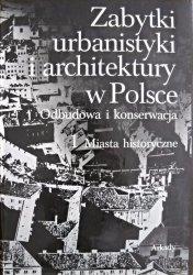 Wojciech Kalinowski • Zabytki utbanistyki i architektury w Polsce. Odbudowa i konserwacja. 1 Miasta historyczne