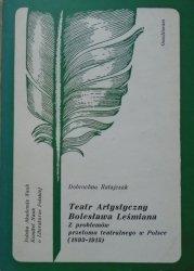 Dobrochna Ratajczak • Teatr Artystyczny Bolesława Leśmiana. Z problemów przełomu teatralnego w Polsce 1893-1913