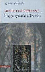 Karolina Grodziska • Miasto jak brylant. Księga cytatów o Lwowie