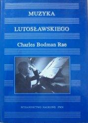 Charles Bodman Rae • Muzyka Lutosławskiego