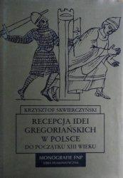 Krzysztof Skwierczyński • Recepcja idei gregoriańskich w Polsce do początku XIII wieku