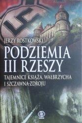 Jerzy Rostkowski • Podziemia III Rzeszy. Tajemnice Książa, Wałbrzycha i Szczawna-Zdroju