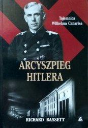 Richard Basset • Arcyszpieg Hitlera. Tajemnica Wilhelma Canarisa