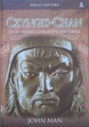 John Man • Czyngis-Chan. Życie, śmierć i zmartwychwstanie