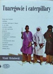 Witold Stanisław Michałowski • Tuaregowie i caterpillary