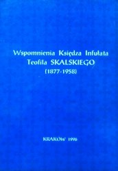 Wspomnienia Księdza Infułata Teofila Skalskiego 1877-1958