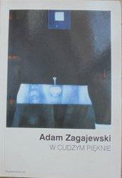 Adam Zagajewski W Cudzym Pięknie Polska Poezja