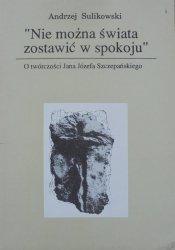 Andrzej Sulikowski • 'Nie można świata zostawić w spokoju'. O twórczości Jana Józefa Szczepańskiego