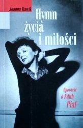 Joanna Rawik • Hymn życia i miłości. Opowieść o Edith Piaf