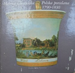 Halina Chojnacka • Polska porcelana 1790-1830