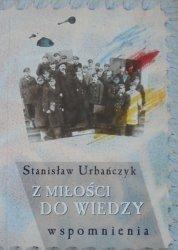 Stanisław Urbańczyk • Z miłości do wiedzy. Wspomnienia