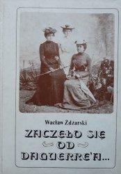 Wacław Żdżarski • Zaczęło się od Daguerre'a
