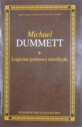 Michael Dummett • Logiczna podstawa metafizyki