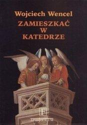 Wojciech Wencel • Zamieszkać w katedrze. Szkice o kulturze i literaturze