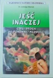 Dr Jadwiga Biernat • Jeść inaczej czyli droga do ponownej młodości