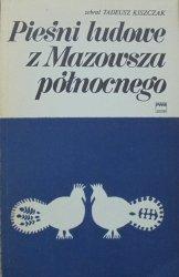 Tadeusz Kiszczak • Pieśni ludowe z Mazowsza północnego