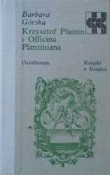 Barbara Górska • Krzysztof Plantin i Officina Plantiniana [Książki o Książce]