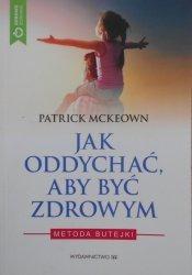 Patrick Mckeown • Jak oddychać, aby być zdrowym. Metoda Butejki