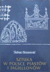 Tadeusz Chrzanowski • Sztuka w Polsce Piastów i Jagiellonów: zarys dziejów