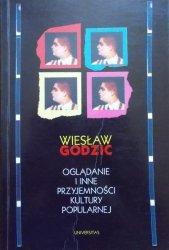 Wiesław Godzic • Oglądanie i inne przyjemności kultury popularnej