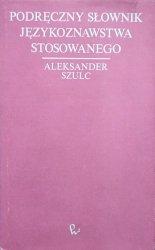 Aleksander Szulc • Podręczny słownik językoznawstwa stosowanego