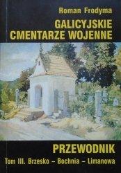 Roman Frodyma • Galicyjskie cmentarze wojenne. Przewodnik tom 3. Brzeszko - Bochnia - Limanowa