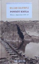 William Dalrymple • Powrót króla. Bitwa o Afganistan 1839-42