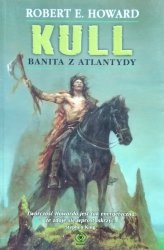 Robert E. Howard • Kull. Banita z Atlantydy