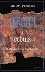 Janusz Drzewucki • Akropol i cebula. O Zbigniewie Herbercie