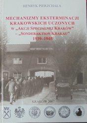 Henryk Pierzchała • Mechanizmy eksterminacji krakowskich uczonych w 'Akcji Specjalnej Kraków' - 'Sonderaktion Krakau' 1939-1945