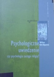 William Kirk Kilpatrick • Psychologiczne uwiedzenie. Czy psychologia zastąpi religię?