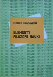 Marian Grabowski • Elementy filozofii nauki [Popper, Kuhn, Feyerabend]