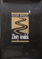 Natan Spiegel • Złoty środek. Rozmowy i wspomnienia